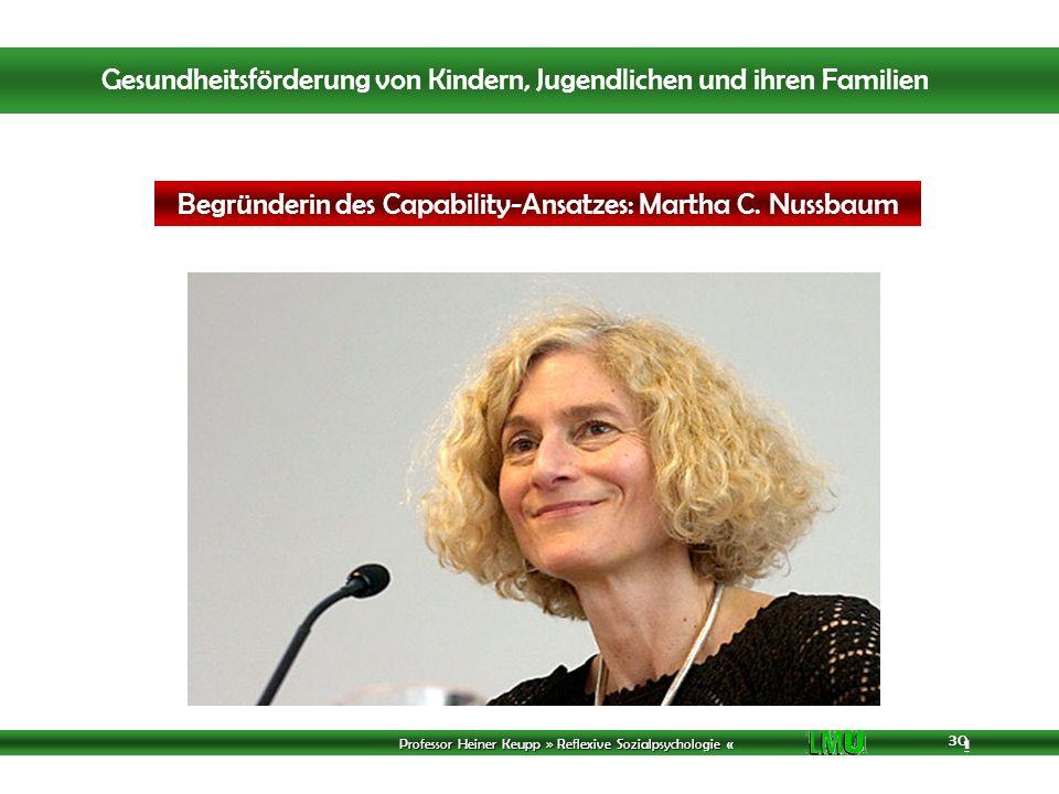 Professor Heiner Keupp » Reflexive Sozialpsychologie « 1 30 Begründerin des Capability-Ansatzes: Martha C.