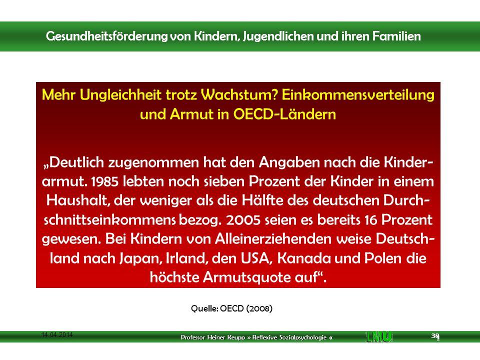 Professor Heiner Keupp » Reflexive Sozialpsychologie « 1 38 14.04.2014 38 Quelle: OECD (2008) Mehr Ungleichheit trotz Wachstum.