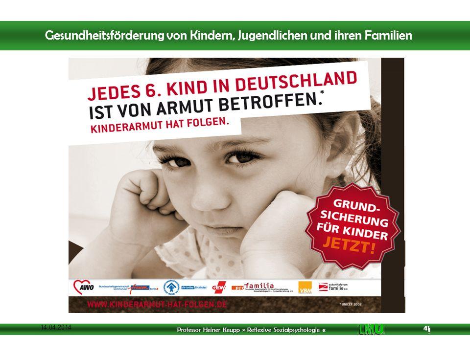Professor Heiner Keupp » Reflexive Sozialpsychologie « 1 41 14.04.2014 41 Gesundheitsförderung von Kindern, Jugendlichen und ihren Familien