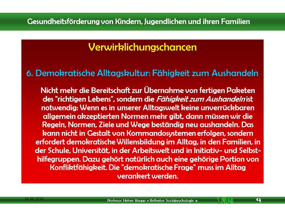 Professor Heiner Keupp » Reflexive Sozialpsychologie « 1 42 14.04.2014 42 Verwirklichungschancen 6.