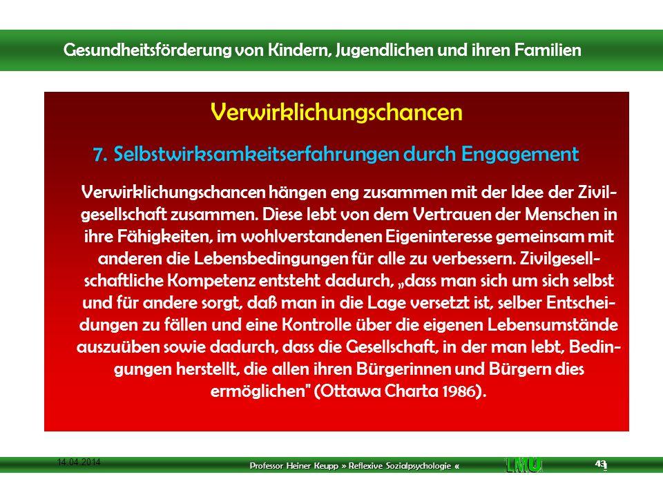 Professor Heiner Keupp » Reflexive Sozialpsychologie « 1 43 14.04.2014 43 Verwirklichungschancen 7.