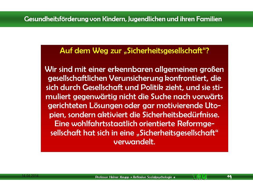Professor Heiner Keupp » Reflexive Sozialpsychologie « 1 44 14.04.2014 44 Auf dem Weg zur Sicherheitsgesellschaft.