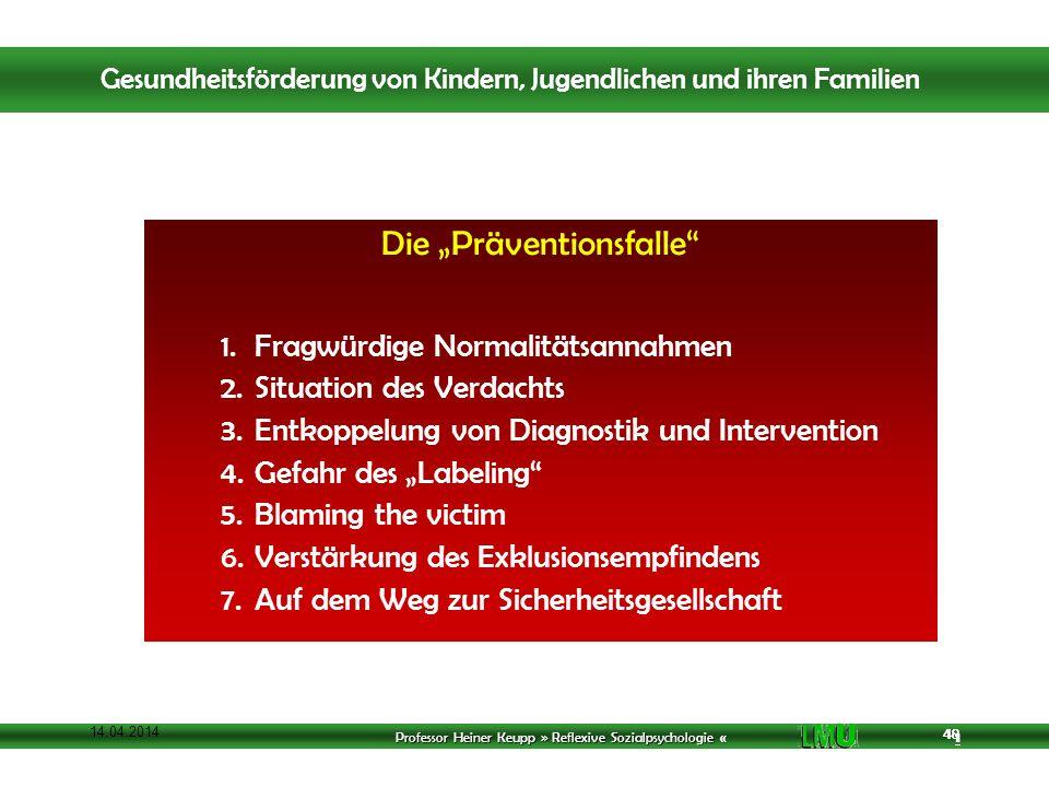 Professor Heiner Keupp » Reflexive Sozialpsychologie « 1 48 14.04.2014 48 Die Präventionsfalle 1.