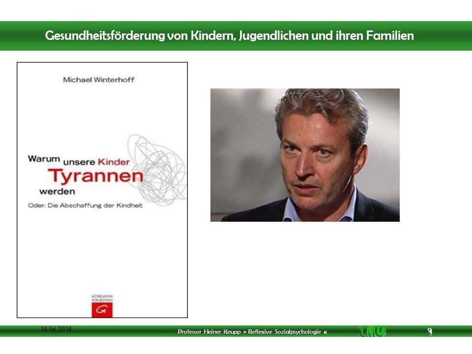 Professor Heiner Keupp » Reflexive Sozialpsychologie « 1 9 14.04.2014 9 Gesundheitsförderung von Kindern, Jugendlichen und ihren Familien