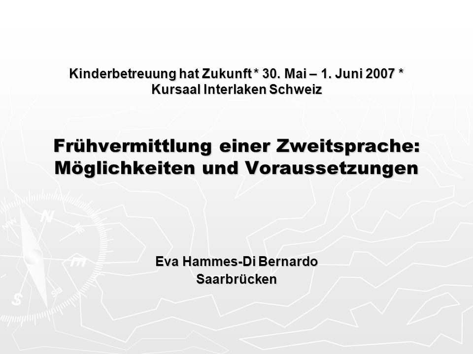 Kinderbetreuung hat Zukunft * 30. Mai – 1. Juni 2007 * Kursaal Interlaken Schweiz Frühvermittlung einer Zweitsprache: Möglichkeiten und Voraussetzunge