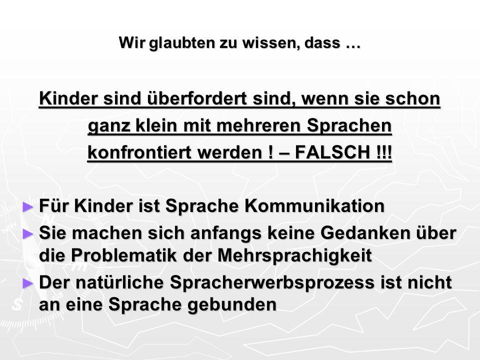 Wir glaubten zu wissen, dass … Kinder sind überfordert sind, wenn sie schon ganz klein mit mehreren Sprachen konfrontiert werden ! – FALSCH !!! Für Ki
