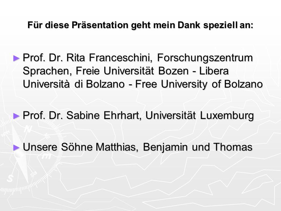 Für diese Präsentation geht mein Dank speziell an: Prof. Dr. Rita Franceschini, Forschungszentrum Sprachen, Freie Universität Bozen - Libera Universit