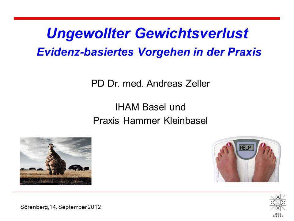 Ungewollter Gewichtsverlust Evidenz-basiertes Vorgehen in der Praxis PD Dr. med. Andreas Zeller IHAM Basel und Praxis Hammer Kleinbasel Sörenberg,14.