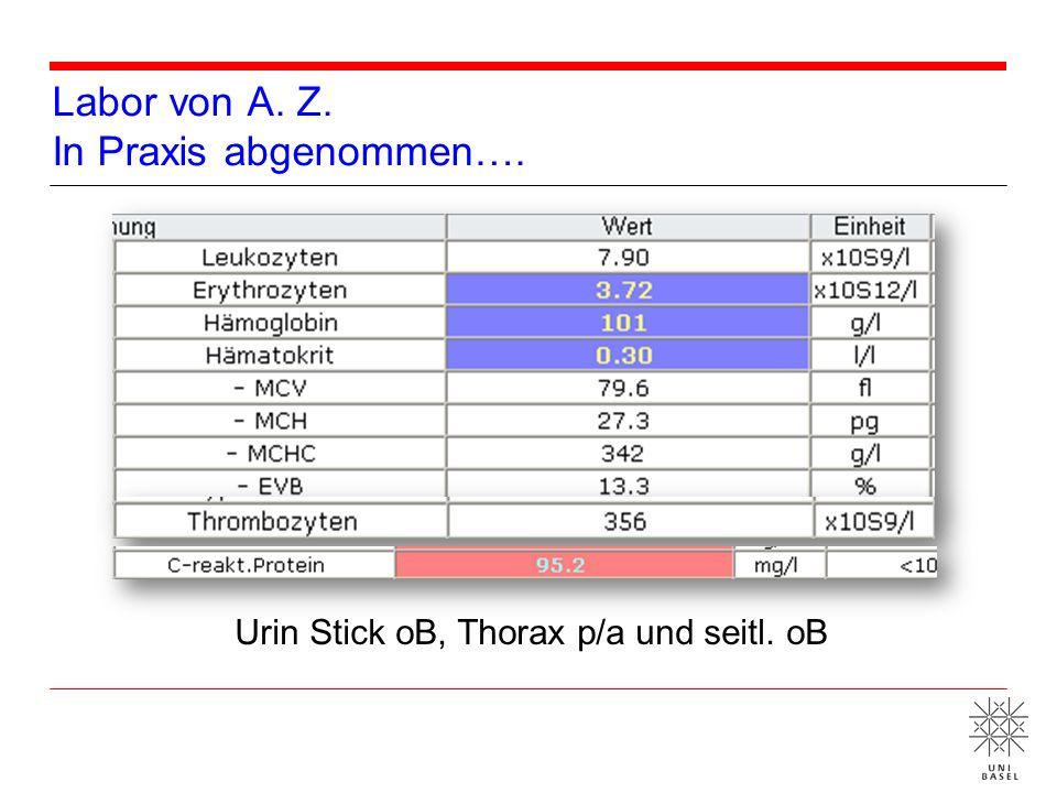 Labor von A. Z. In Praxis abgenommen…. Urin Stick oB, Thorax p/a und seitl. oB