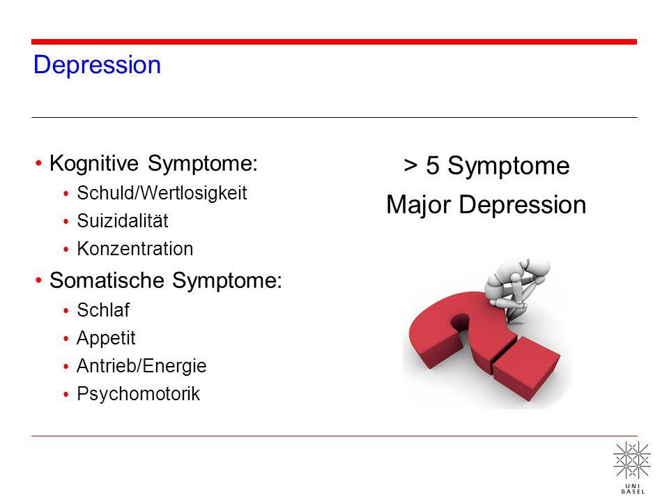 Depression Kognitive Symptome: Schuld/Wertlosigkeit Suizidalität Konzentration Somatische Symptome: Schlaf Appetit Antrieb/Energie Psychomotorik > 5 S