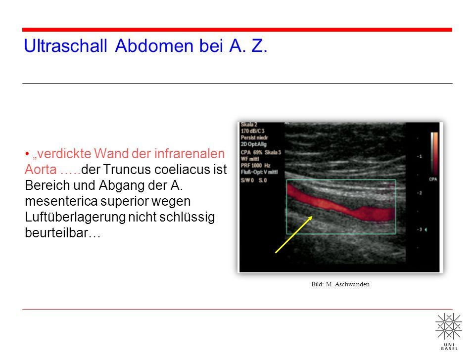 Ultraschall Abdomen bei A. Z. verdickte Wand der infrarenalen Aorta …..der Truncus coeliacus ist Bereich und Abgang der A. mesenterica superior wegen