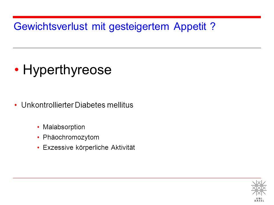 Gewichtsverlust mit gesteigertem Appetit ? Hyperthyreose Unkontrollierter Diabetes mellitus Malabsorption Phäochromozytom Exzessive körperliche Aktivi