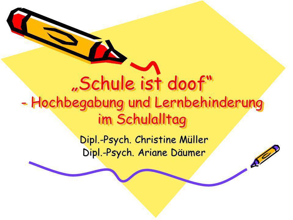 Schule ist doof - Hochbegabung und Lernbehinderung im Schulalltag Dipl.-Psych.