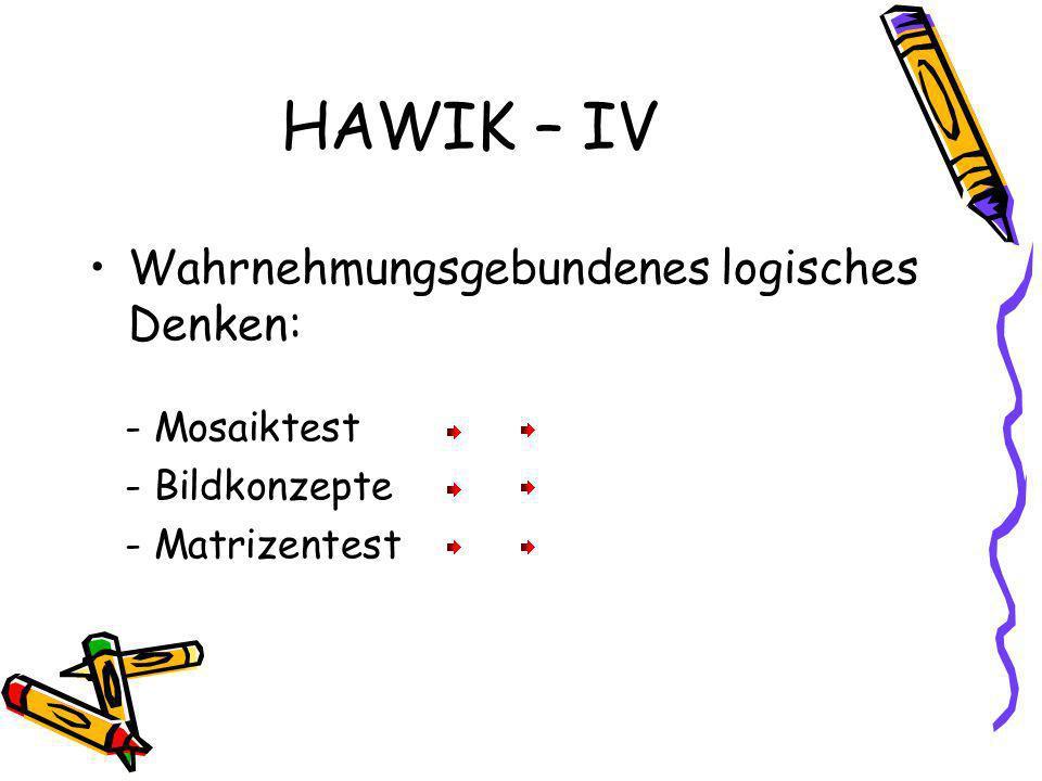HAWIK – IV Wahrnehmungsgebundenes logisches Denken: - Mosaiktest - Bildkonzepte - Matrizentest