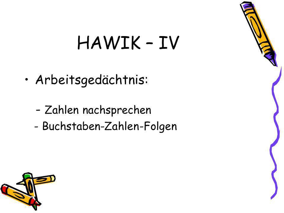 HAWIK – IV Arbeitsgedächtnis: - Zahlen nachsprechen - Buchstaben-Zahlen-Folgen