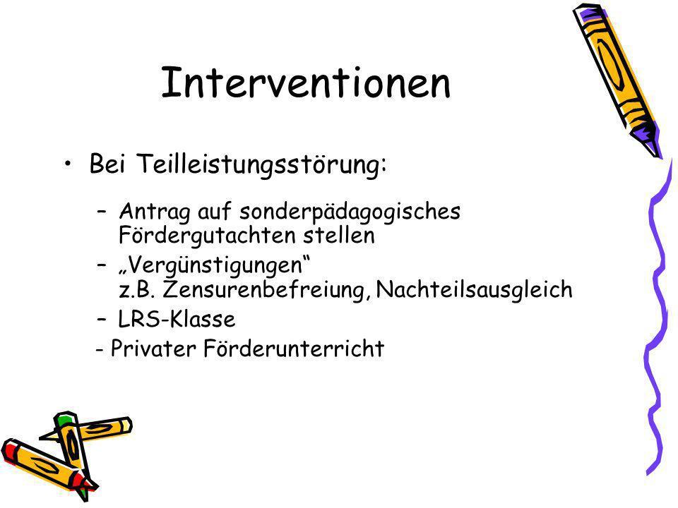 Interventionen Bei Teilleistungsstörung: –Antrag auf sonderpädagogisches Fördergutachten stellen –Vergünstigungen z.B.