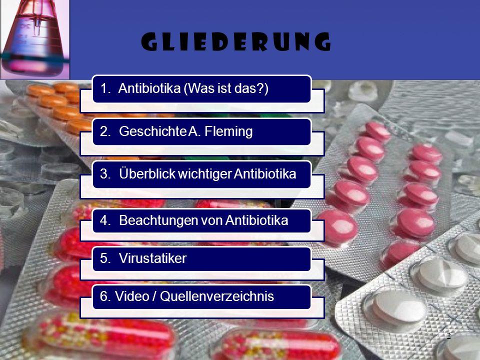 2 1. Antibiotika (Was ist das?)2. Geschichte A. Fleming3. Überblick wichtiger Antibiotika 4. Beachtungen von Antibiotika5. Virustatiker 6. Video / Que