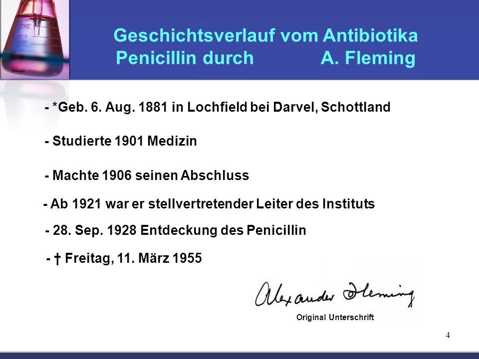 4 Geschichtsverlauf vom Antibiotika Penicillin durch A. Fleming - *Geb. 6. Aug. 1881 in Lochfield bei Darvel, Schottland - Studierte 1901 Medizin - Ma