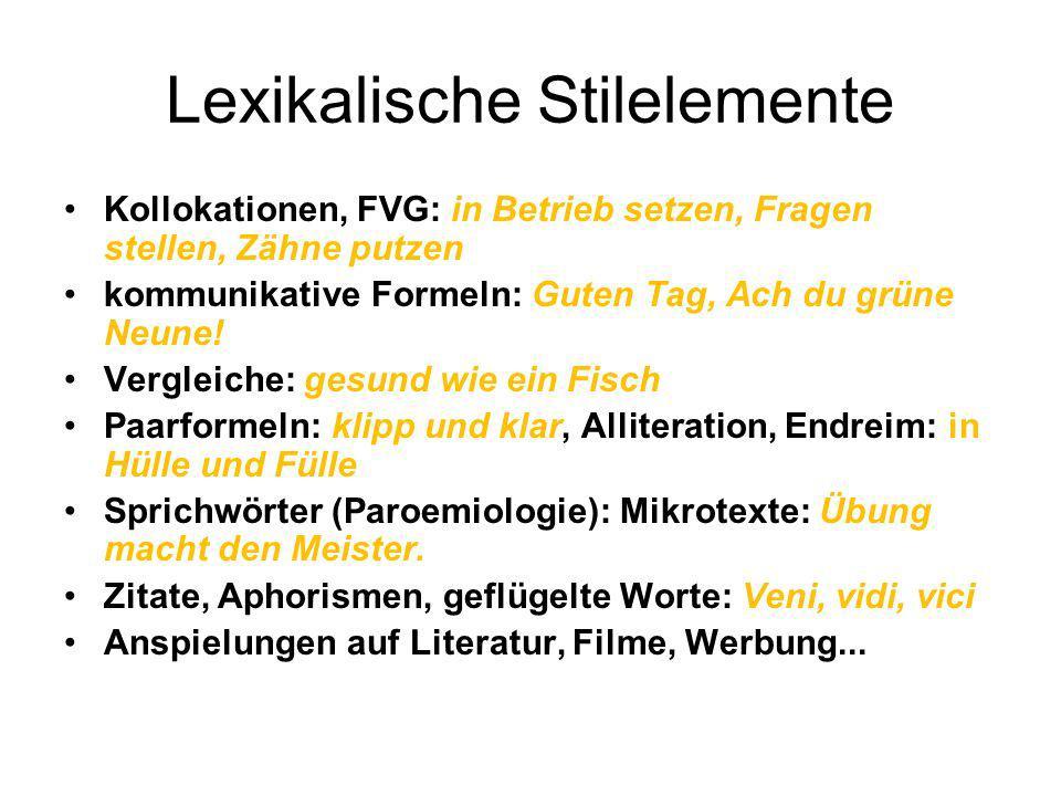 Lexikalische Stilelemente Kollokationen, FVG: in Betrieb setzen, Fragen stellen, Zähne putzen kommunikative Formeln: Guten Tag, Ach du grüne Neune! Ve