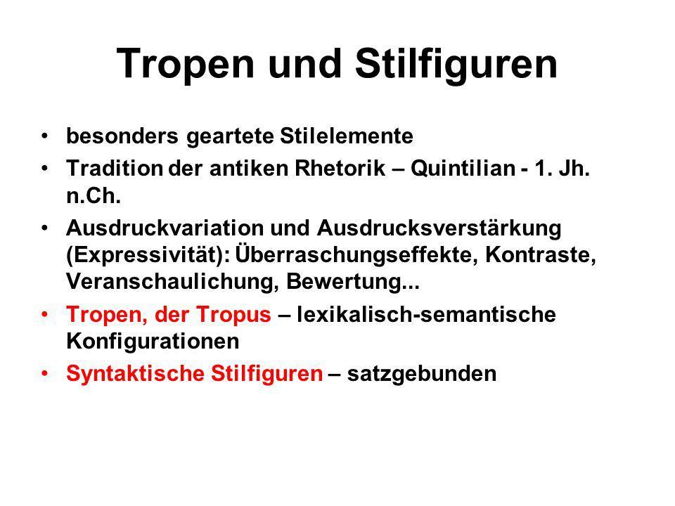 Tropen und Stilfiguren besonders geartete Stilelemente Tradition der antiken Rhetorik – Quintilian - 1. Jh. n.Ch. Ausdruckvariation und Ausdrucksverst