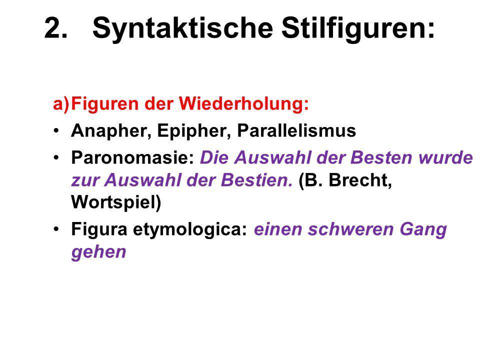 2.Syntaktische Stilfiguren: a)Figuren der Wiederholung: Anapher, Epipher, Parallelismus Paronomasie: Die Auswahl der Besten wurde zur Auswahl der Best