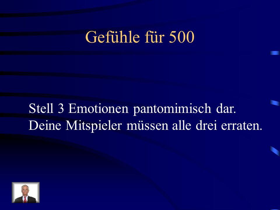 Gefühle für 500 Stell 3 Emotionen pantomimisch dar. Deine Mitspieler müssen alle drei erraten.