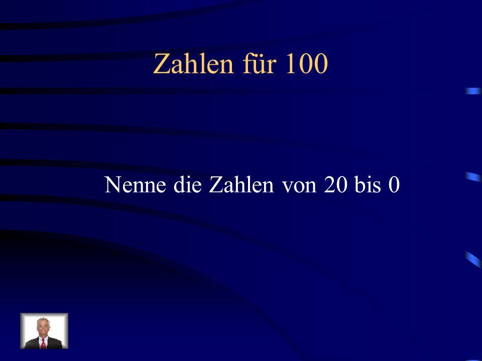 Zahlen für 100 Nenne die Zahlen von 20 bis 0