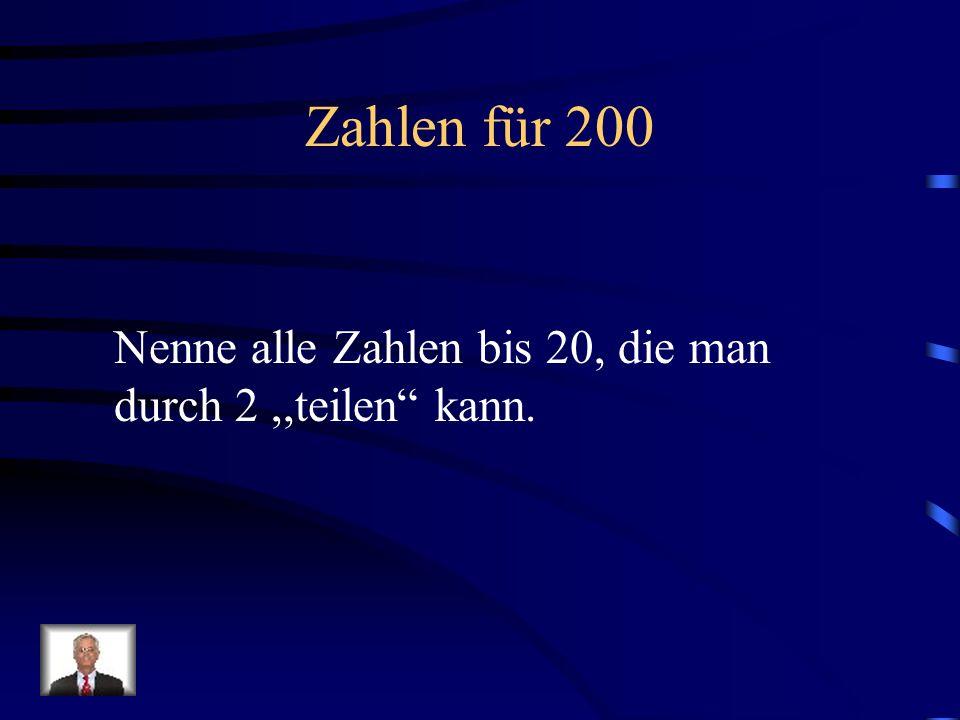 Zahlen für 200 Nenne alle Zahlen bis 20, die man durch 2,,teilen kann.