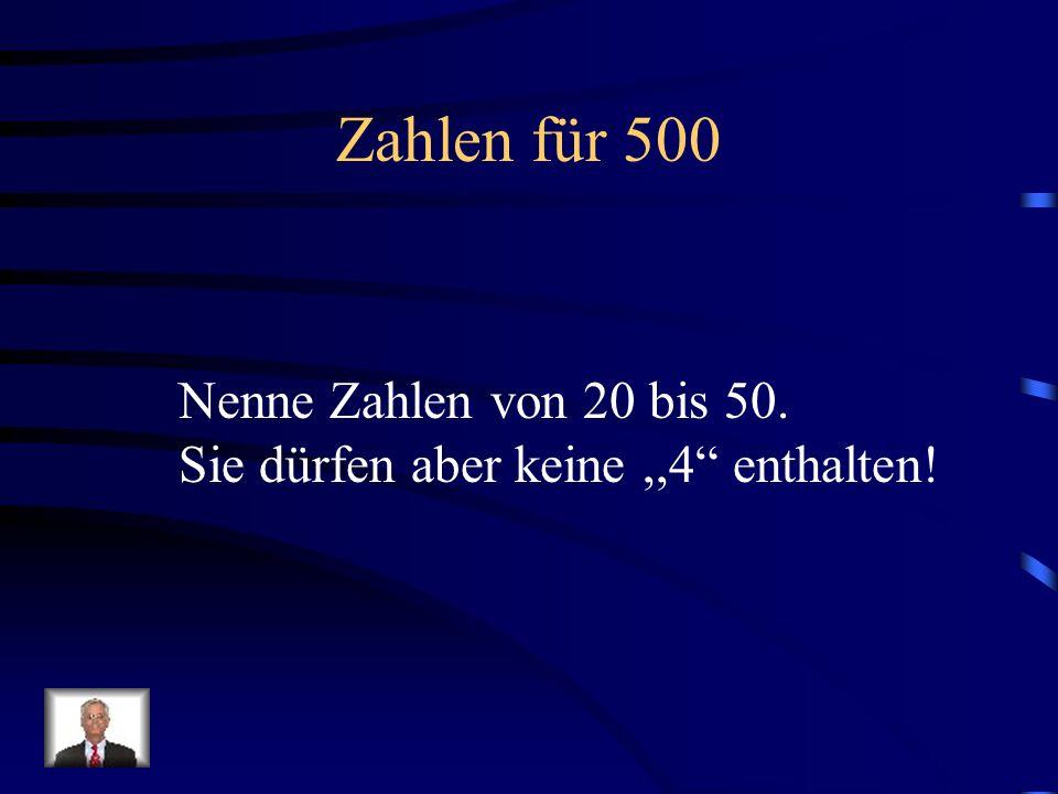 Zahlen für 500 Nenne Zahlen von 20 bis 50. Sie dürfen aber keine,,4 enthalten!