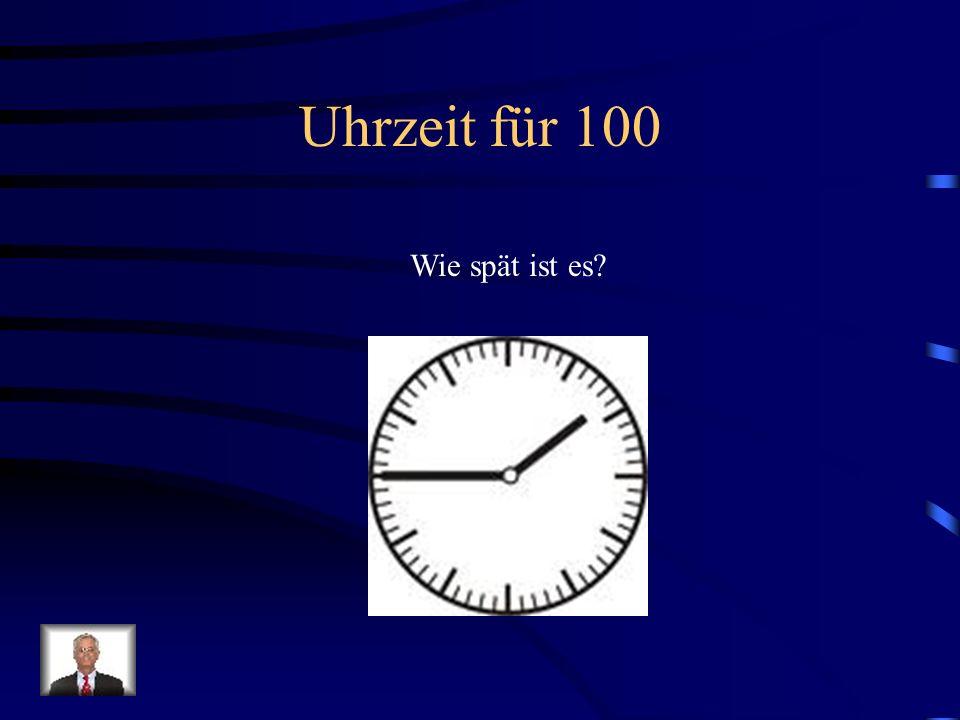 Uhrzeit für 100 Wie spät ist es?