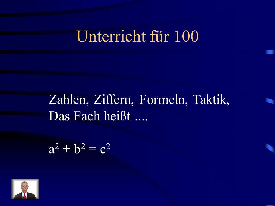 Unterricht für 100 Zahlen, Ziffern, Formeln, Taktik, Das Fach heißt.... a 2 + b 2 = c 2
