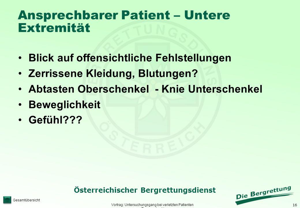 16 Österreichischer Bergrettungsdienst Gesamtübersicht Ansprechbarer Patient – Untere Extremität Vortrag: Untersuchungsgang bei verletzten Patienten (