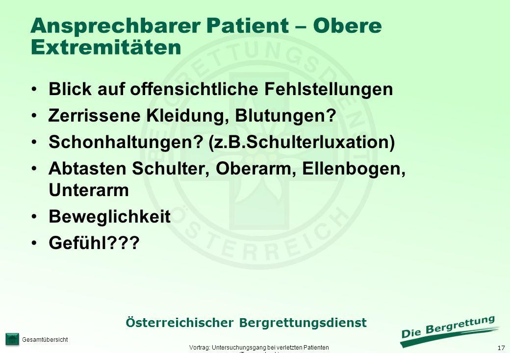 17 Österreichischer Bergrettungsdienst Gesamtübersicht Ansprechbarer Patient – Obere Extremitäten Vortrag: Untersuchungsgang bei verletzten Patienten