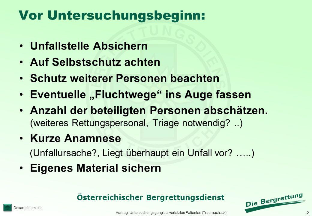 2 Österreichischer Bergrettungsdienst Gesamtübersicht Vor Untersuchungsbeginn: Vortrag: Untersuchungsgang bei verletzten Patienten (Traumacheck) Unfal
