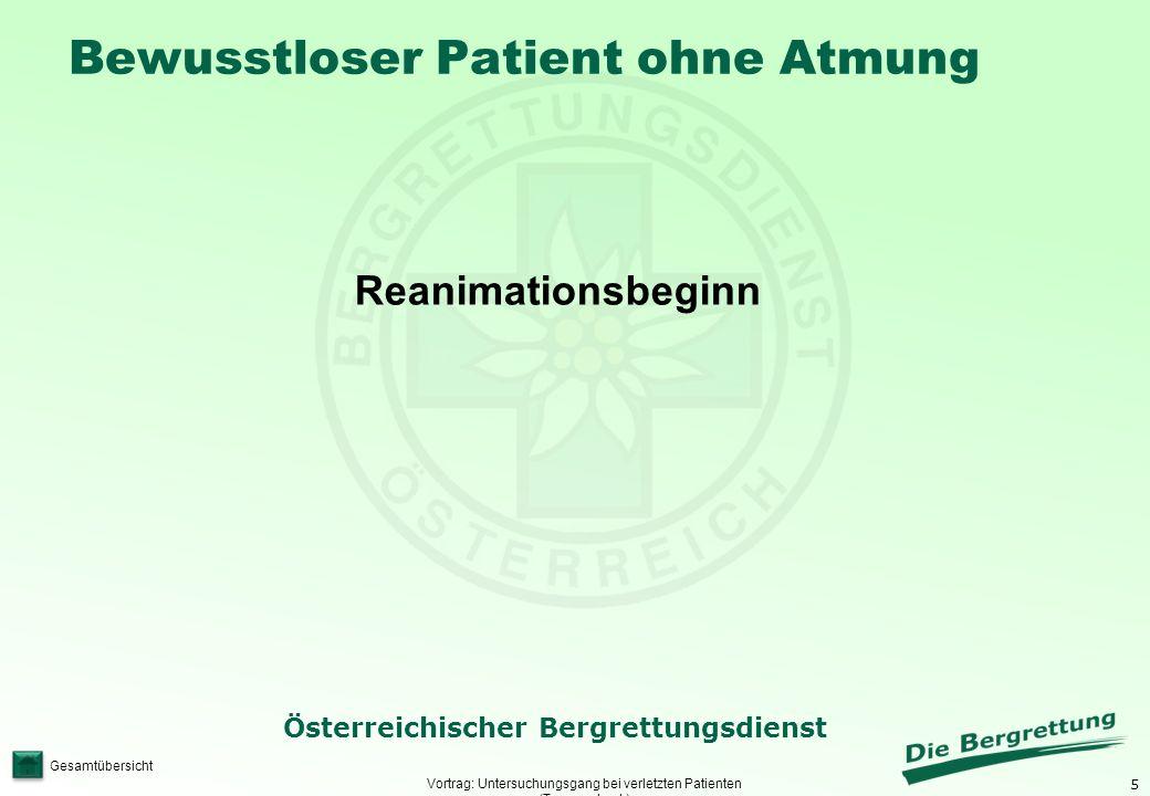 5 Österreichischer Bergrettungsdienst Gesamtübersicht Bewusstloser Patient ohne Atmung Vortrag: Untersuchungsgang bei verletzten Patienten (Traumachec