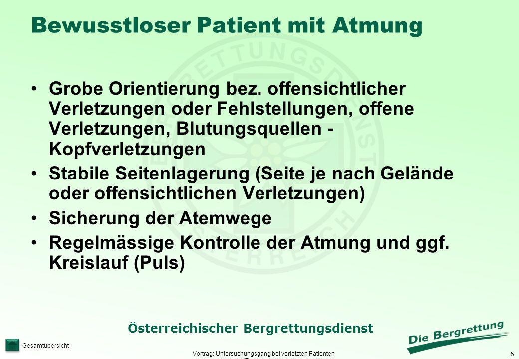6 Österreichischer Bergrettungsdienst Gesamtübersicht Bewusstloser Patient mit Atmung Vortrag: Untersuchungsgang bei verletzten Patienten (Traumacheck