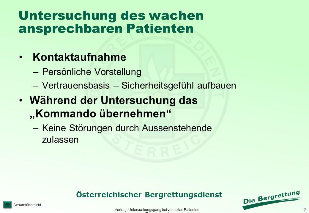 7 Österreichischer Bergrettungsdienst Gesamtübersicht Untersuchung des wachen ansprechbaren Patienten Vortrag: Untersuchungsgang bei verletzten Patien
