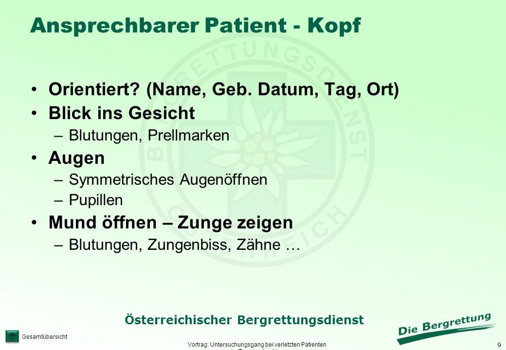 9 Österreichischer Bergrettungsdienst Gesamtübersicht Ansprechbarer Patient - Kopf Vortrag: Untersuchungsgang bei verletzten Patienten (Traumacheck) O
