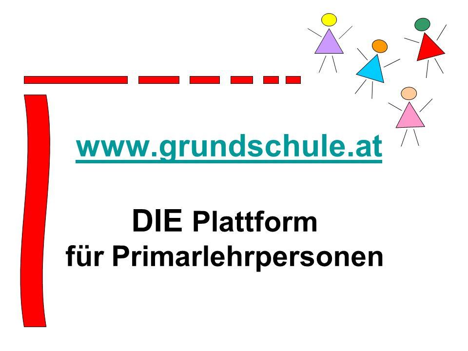 www.grundschule.at DIE Plattform für Primarlehrpersonen www.grundschule.at