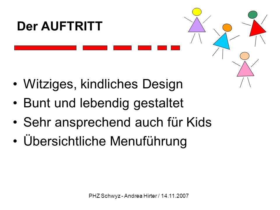 PHZ Schwyz - Andrea Hirter / 14.11.2007 Der AUFTRITT Witziges, kindliches Design Bunt und lebendig gestaltet Sehr ansprechend auch für Kids Übersichtl