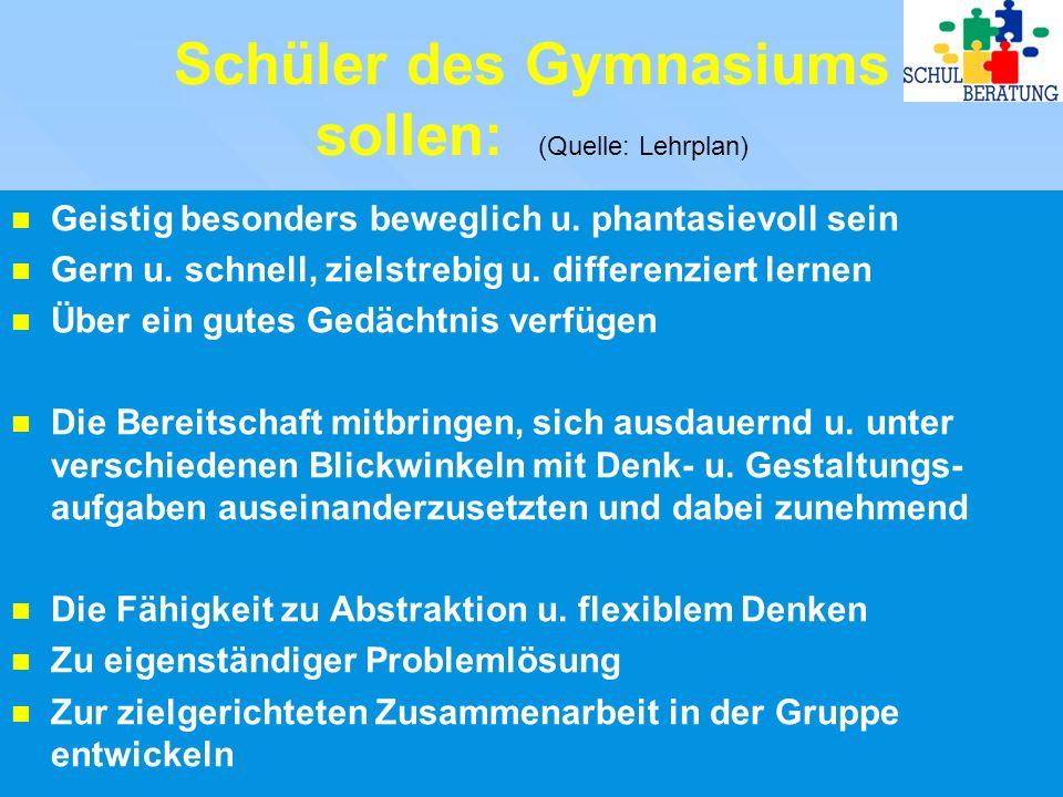 Schüler des Gymnasiums sollen: (Quelle: Lehrplan) Geistig besonders beweglich u.