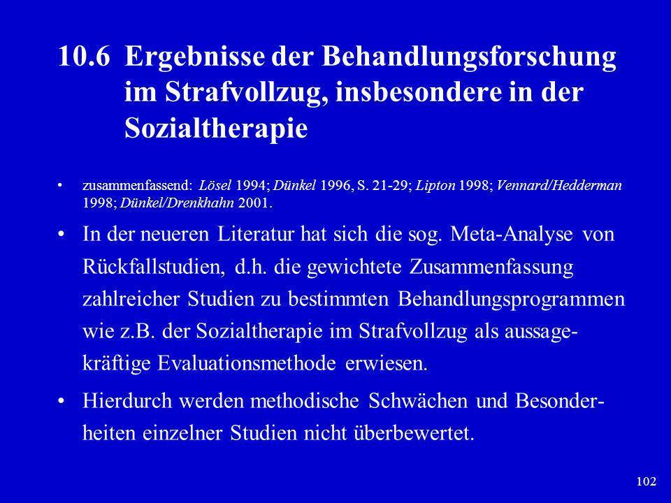 102 10.6Ergebnisse der Behandlungsforschung im Strafvollzug, insbesondere in der Sozialtherapie zusammenfassend: Lösel 1994; Dünkel 1996, S. 21-29; Li