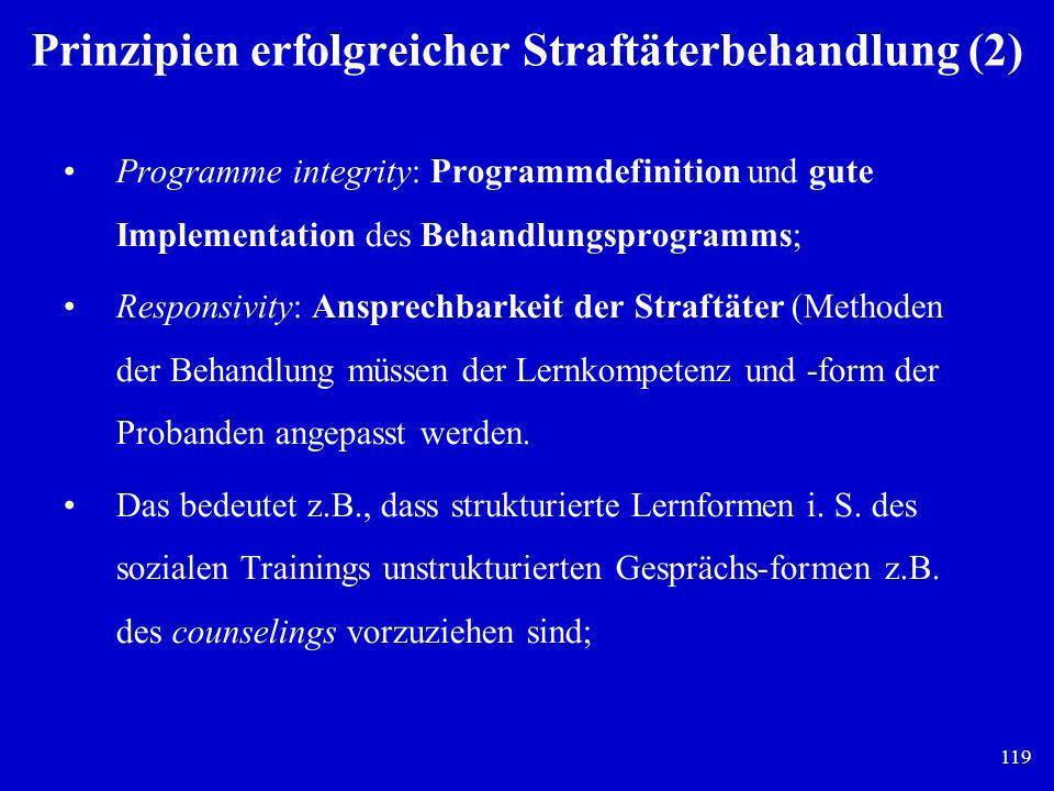 119 Prinzipien erfolgreicher Straftäterbehandlung (2) Programme integrity: Programmdefinition und gute Implementation des Behandlungsprogramms; Respon