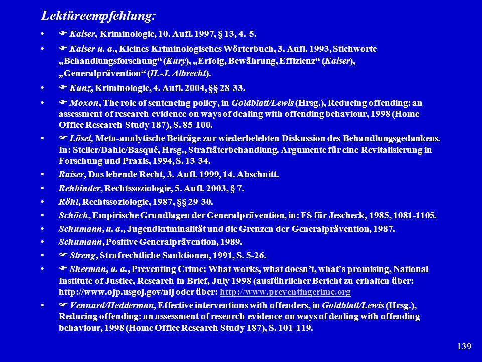 139 Lektüreempfehlung: Kaiser, Kriminologie, 10. Aufl. 1997, § 13, 4.-5. Kaiser u. a., Kleines Kriminologisches Wörterbuch, 3. Aufl. 1993, Stichworte