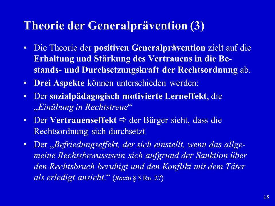 15 Theorie der Generalprävention (3) Die Theorie der positiven Generalprävention zielt auf die Erhaltung und Stärkung des Vertrauens in die Be- stands