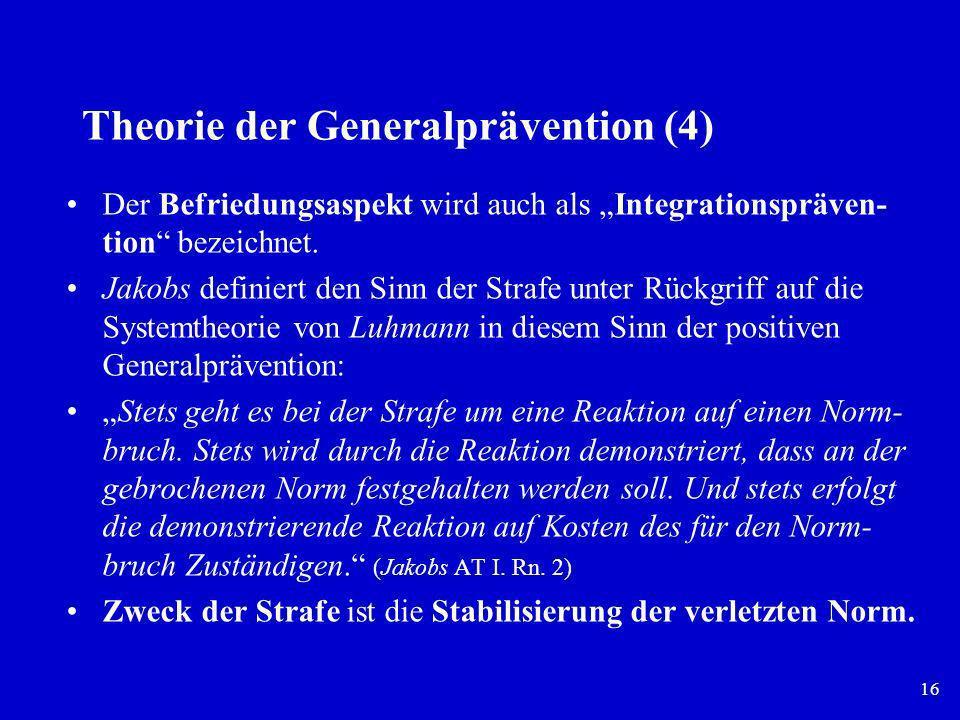 16 Theorie der Generalprävention (4) Der Befriedungsaspekt wird auch als Integrationspräven- tion bezeichnet. Jakobs definiert den Sinn der Strafe unt