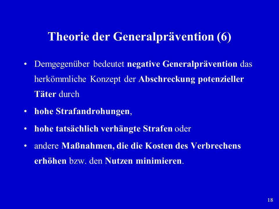 18 Theorie der Generalprävention (6) Demgegenüber bedeutet negative Generalprävention das herkömmliche Konzept der Abschreckung potenzieller Täter dur