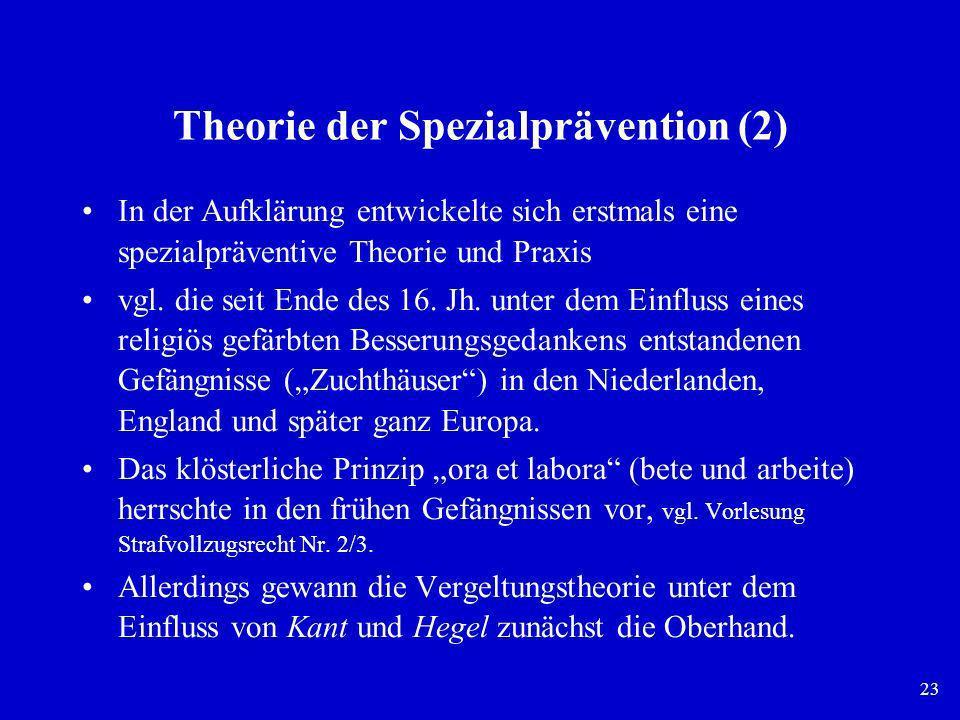 23 Theorie der Spezialprävention (2) In der Aufklärung entwickelte sich erstmals eine spezialpräventive Theorie und Praxis vgl. die seit Ende des 16.
