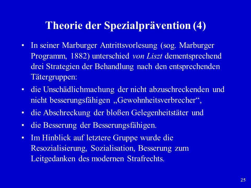 25 Theorie der Spezialprävention (4) In seiner Marburger Antrittsvorlesung (sog. Marburger Programm, 1882) unterschied von Liszt dementsprechend drei