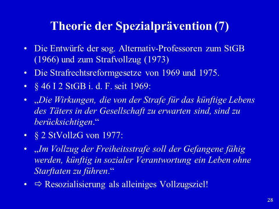 28 Theorie der Spezialprävention (7) Die Entwürfe der sog. Alternativ-Professoren zum StGB (1966) und zum Strafvollzug (1973) Die Strafrechtsreformges